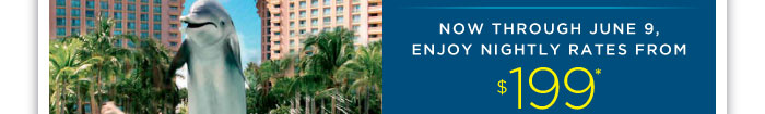 Now through June 9, enjoy nightly rates from $199*